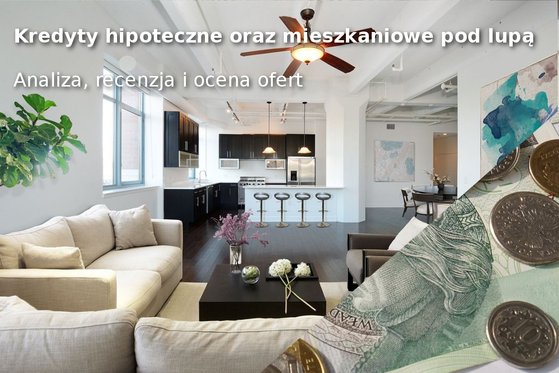 Kredyty hipoteczne - mieszkaniowe pod lupą