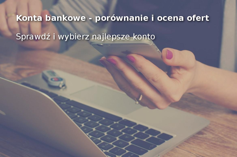 Konta bankowe - porównanie i ocena ofert