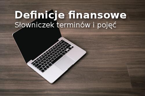 Definicje finansowe - słowniczek finansowy